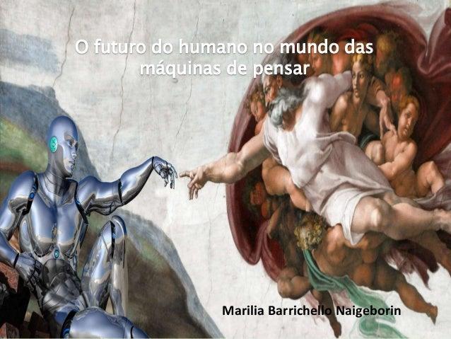 Marilia Barrichello Naigeborin O futuro do humano no mundo das máquinas de pensar