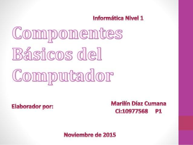 Informática Nivel 1  C®Mp®M®EÜJÏGQS áSÏtCQS cdlcafl Émpuíïacfimïr  Marilín Díaz Cumana  Elaborador por:  _ C| :10977568 P1  ...
