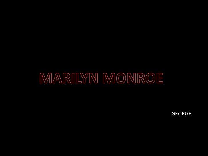 MARILYN MONROE<br />GEORGE<br />