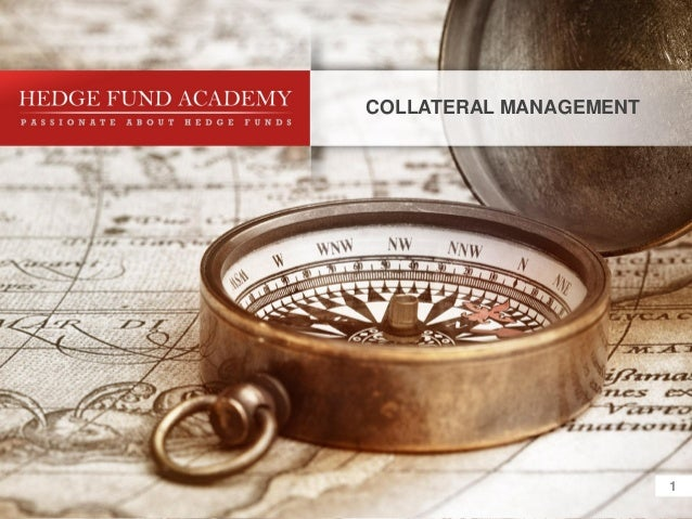 © 2012 Hedge Fund Academy. All rights reserved.                                                      COLLATERAL MANAGEMENT1