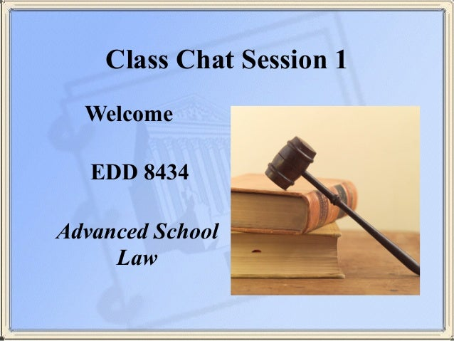 Class Chat Session 1 Welcome  EDD 8434  Advanced School Law