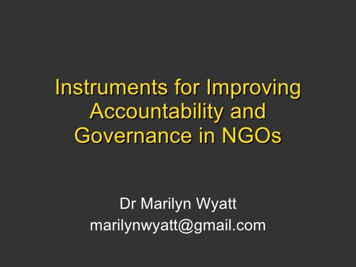 Instruments for Improving Accountability and Governance in NGOs Dr Marilyn Wyatt [email_address]