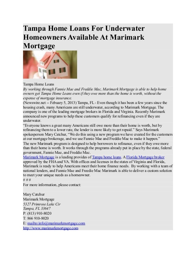 Tampa Home Loans For UnderwaterHomeowners Available At MarimarkMortgageTampa Home LoansBy working through Fannie Mae and F...