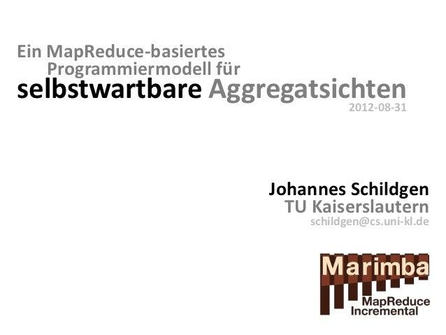 Ein MapReduce-basiertes    Programmiermodell fürselbstwartbare Aggregatsichten                          2012-08-31        ...