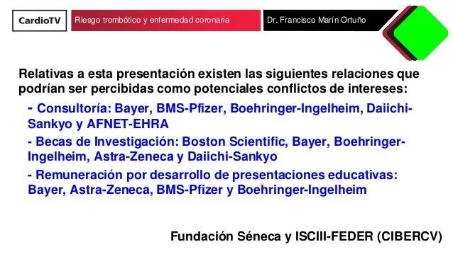 Riesgo trombótico y enfermedad coronaria Dr. Francisco Marín Ortuño Relativas a esta presentación existen las siguientes r...