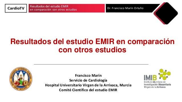 Resultados del estudio EMIR en comparaci�n con otros estudios Dr. Francisco Mar�n Ortu�o Resultados del estudio EMIR en co...
