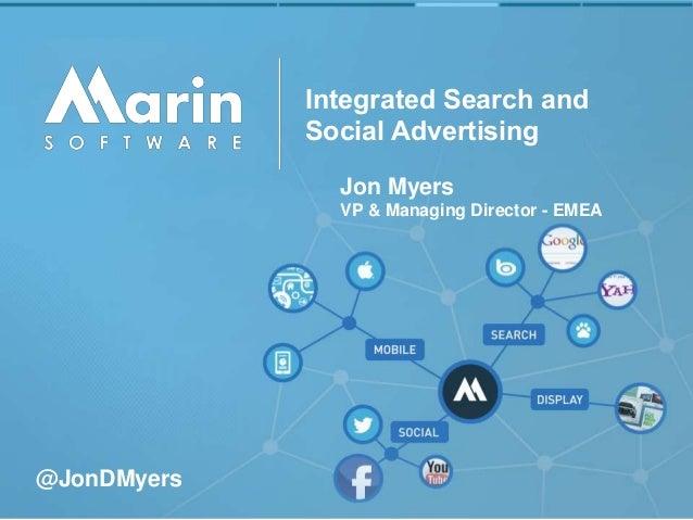 Integrated Search and Social Advertising Jon Myers VP & Managing Director - EMEA @JonDMyers