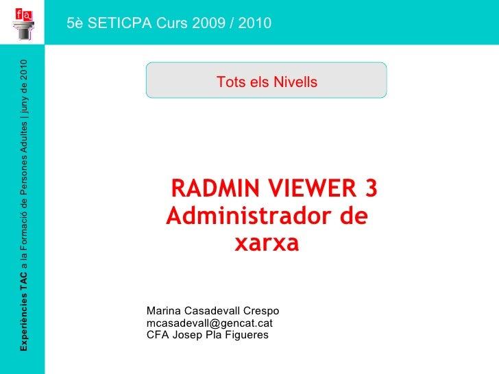 Experiències TAC  a la Formació de Persones Adultes | juny de 2010 RADMIN VIEWER 3 Administrador de xarxa Marina Casadeval...