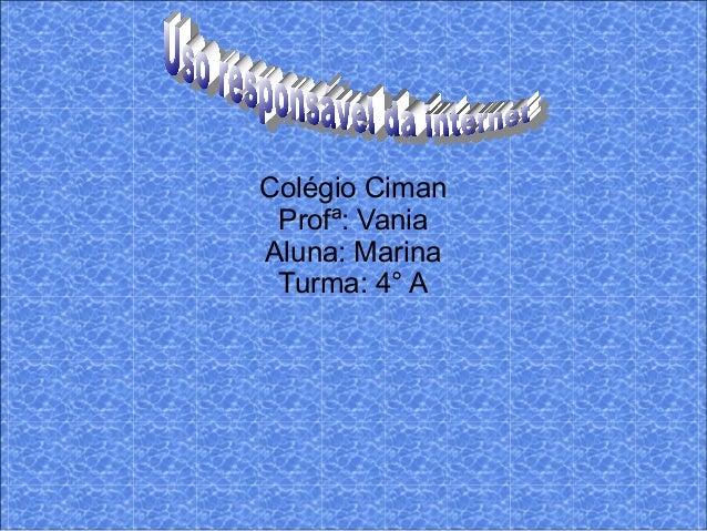 Colégio Ciman Profª: Vania Aluna: Marina Turma: 4° A