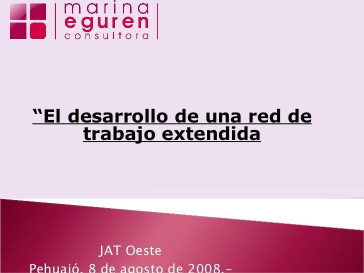 """JAT Oeste Pehuajó, 8 de agosto de 2008.- """" El desarrollo de una red de trabajo extendida"""