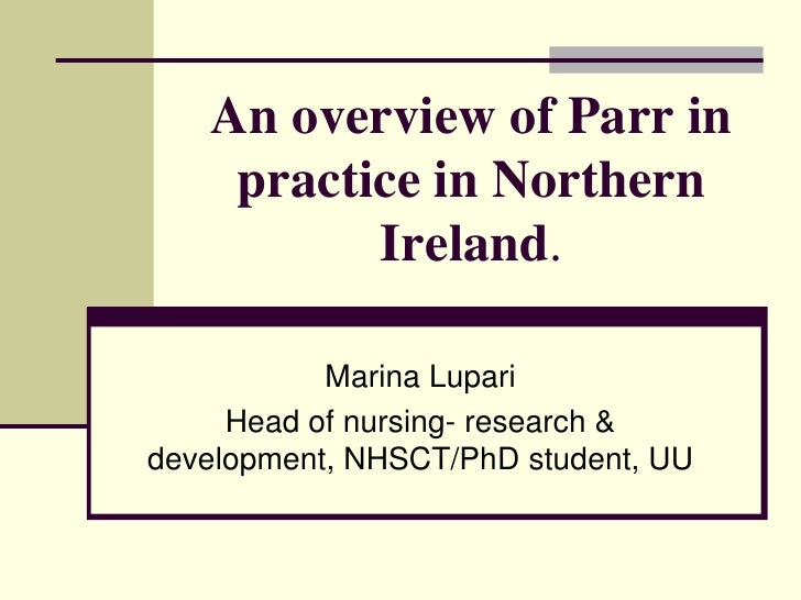 An overview of Parr in    practice in Northern          Ireland.           Marina Lupari     Head of nursing- research &de...