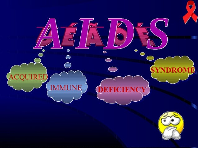 SYNDROME  ACQUIRED IMMUNE  DEFICIENCY