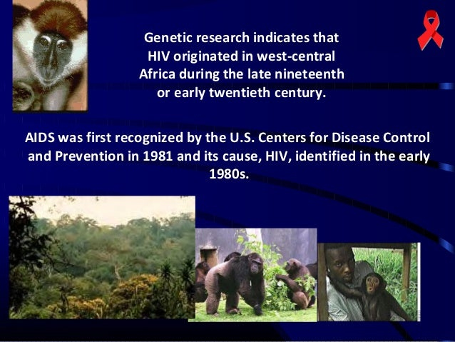 Genetic research indicates that HIV originated in west-central Africa during the late nineteenth or early twentieth centur...