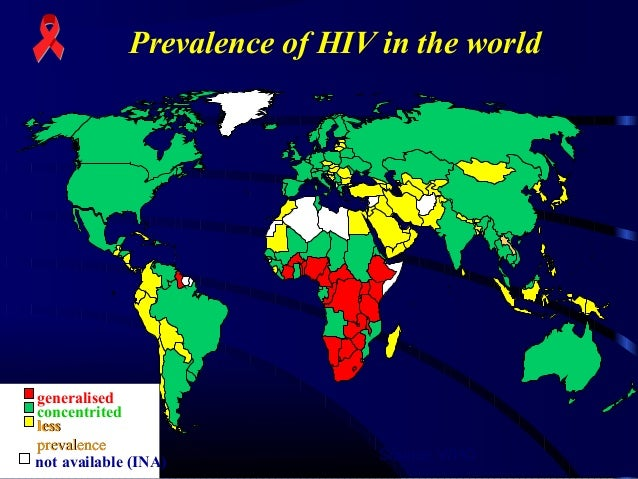 Prevalence of HIV in the world  generalised concentrited less prevalence not available (INA)  Source: WHO