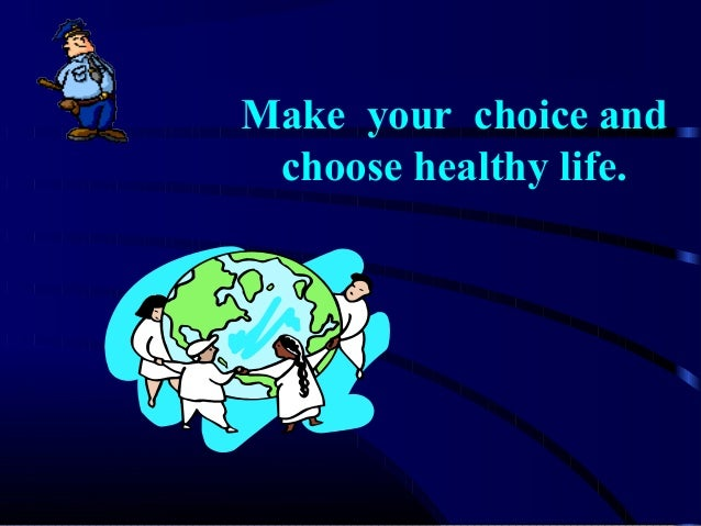 Make your choice and choose healthy life.