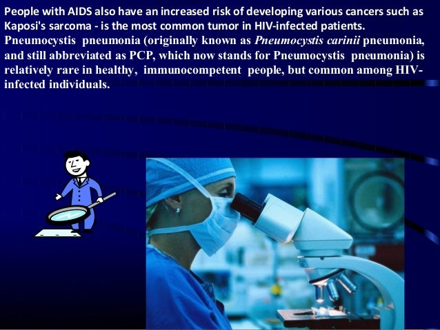 People with AIDS also have an increased risk of developing various cancers such as Kaposi's sarcoma - is the most common t...