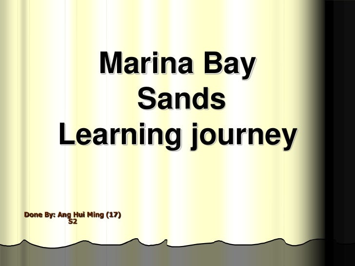 Marina Bay              Sands         Learning journeyDone By: Ang Hui Ming (17)           S2