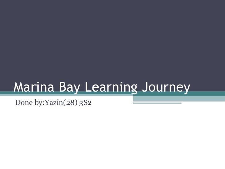 Marina Bay Learning JourneyDone by:Yazin(28) 3S2