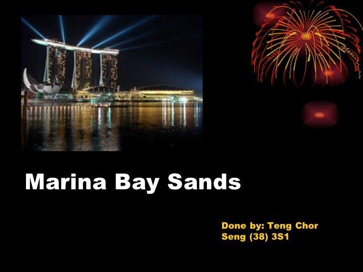 Marina Bay Sands              Done by: Teng Chor              Seng (38) 3S1