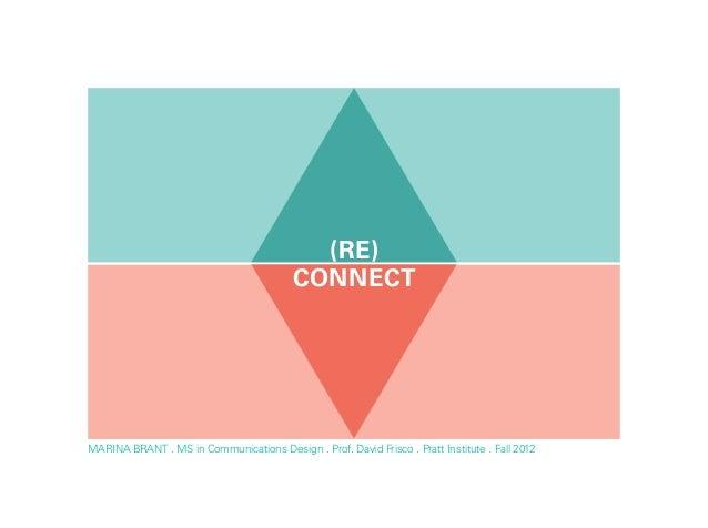 (re)                                          CONNECtMarina Brant . MS in Communications Design . Prof. David Frisco . Pra...