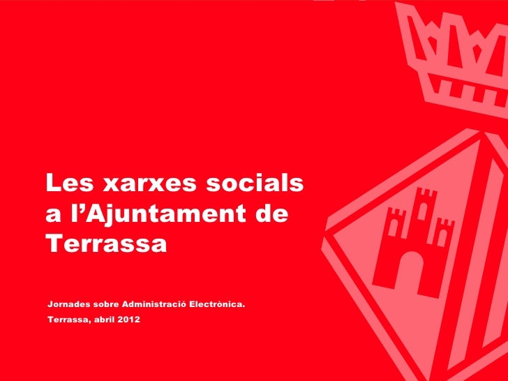 Ajuntament de Terrassa Les xarxes socials a l'Ajuntament de Terrassa  Jornades sobre Administració Electrònica.  Terrassa,...