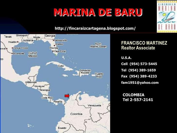 MARINA DE BARU<br />http://fincaraizcartagena.blogspot.com/<br />FRANCISCO MARTINEZRealtor Associate<br />U.S.A.<br />Cell...