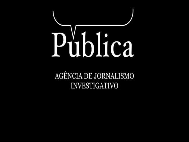 A Pública é uma agência independente de Jornalismo Investigativo pioneira no Brasil. Foi formada por repórteres mulheres e...