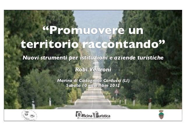 """""""Promuovere unterritorio raccontando""""Nuovi strumenti per istituzioni e aziende turistiche                    Robi Veltroni..."""