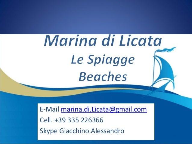 E-Mail marina.di.Licata@gmail.comCell. +39 335 226366Skype Giacchino.Alessandro