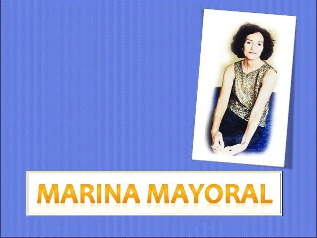 MARINA MAYORAL  • Profesora y escritora nació en  Mondoñedo, Lugo, en septiembre  de 1942.  • Se licenció en Filología Rom...