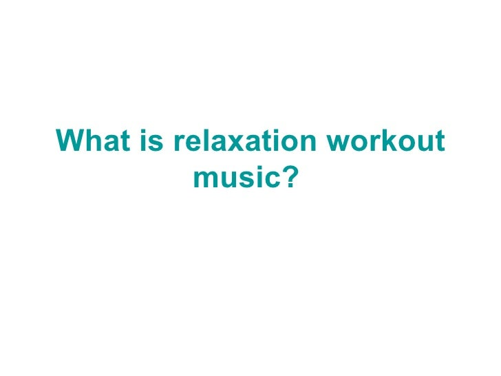 What is relaxation workout music?   Workout music | fitness music | workout mp3 | ipod workouts Get Workout Music Online :...