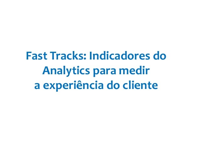 Fast Tracks: Indicadores doAnalytics para medira experiência do cliente
