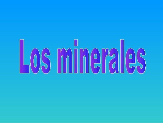 •Cuarzo •Ortosa •Yeso •Moscovita •Talco •Caolinita •Calcita •Baritina •Halita •Galena •Pirita •Aragonito •Limonita •Oligis...