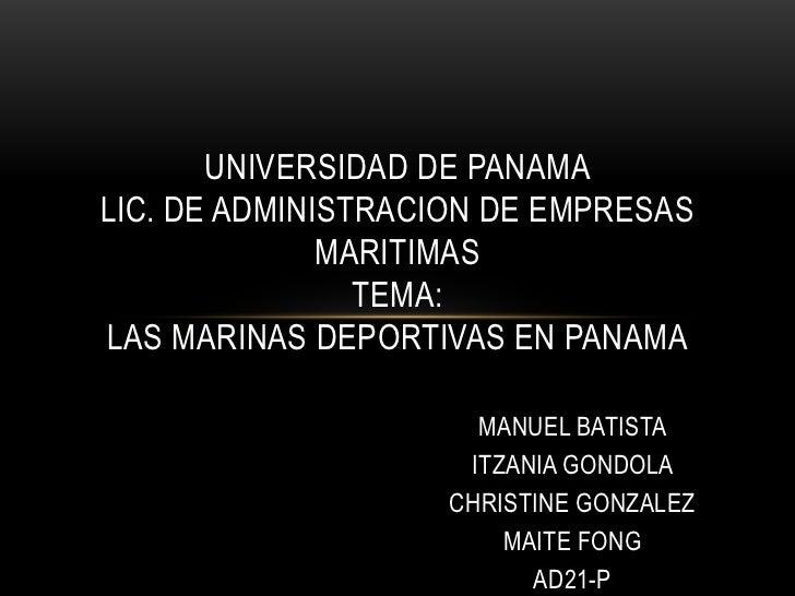 UNIVERSIDAD DE PANAMALIC. DE ADMINISTRACION DE EMPRESAS              MARITIMAS                TEMA:LAS MARINAS DEPORTIVAS ...