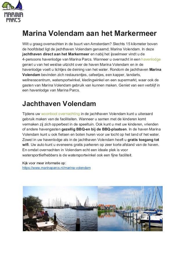 Marina Volendam aan het Markermeer Wilt u graag overnachten in de buurt van Amsterdam? Slechts 15 kilometer boven de hoofd...