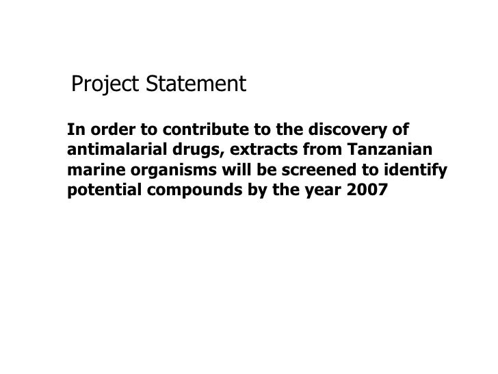 Project Statement In order to contribute to the discovery of antimalarial drugs, extracts from Tanzanian marine organisms ...