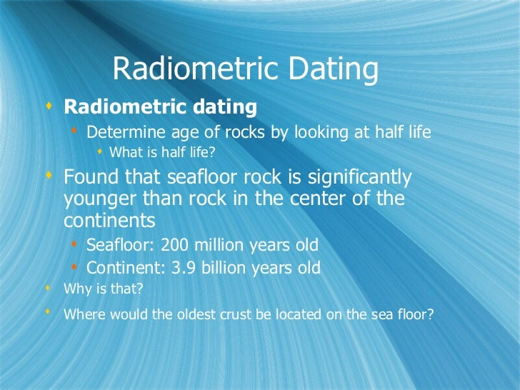 4 types of radiometric dating Radiometric dating is used to estimate the age of rocks and other objects based on the fixed decay rate of radioactive isotopes  definition & types.