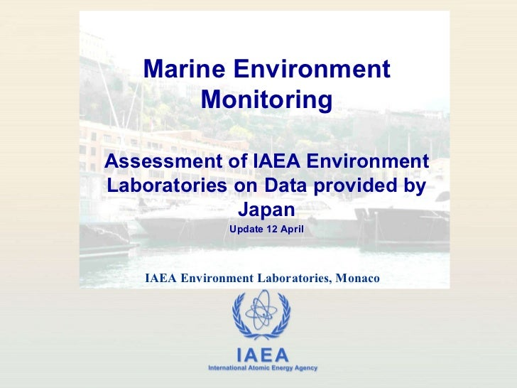 Marine Environment Monitoring Assessment of IAEA Environment Laboratories on Data provided by Japan Update 12 April IAEA E...