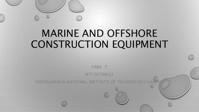 MARINE AND OFFSHORE CONSTRUCTION EQUIPMENT FABIL .T MT15CTM003 VISVESVARAYA NATIONAL INSTITUTE OF TECHNOLOGY,NAGPUR