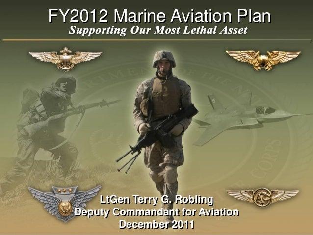 FY2012 Marine Aviation Plan                 1       LtGen Terry G. Robling   Deputy Commandant for Aviation           Dece...