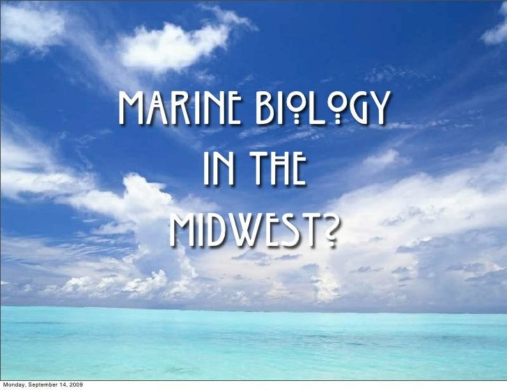 MARINE BIOLOGY                                  in the                                MIDWEST?  Monday, September 14, 2009