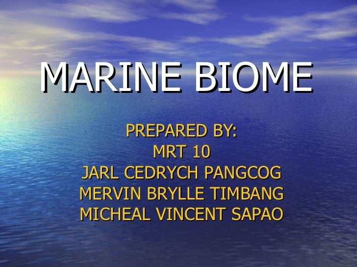MARINE BIOME PREPARED BY: MRT 10 JARL CEDRYCH PANGCOG MERVIN BRYLLE TIMBANG MICHEAL VINCENT SAPAO