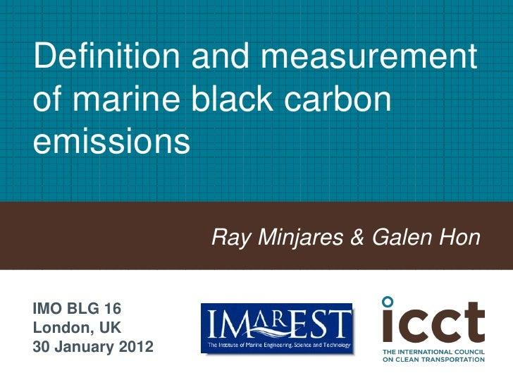 Definition and measurementof marine black carbonemissions                  Ray Minjares & Galen HonIMO BLG 16London, UK30 ...