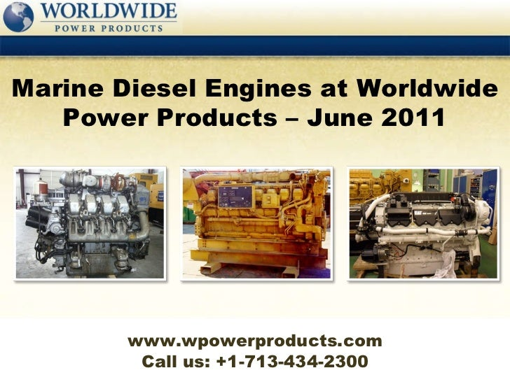 Call us: +1-713-434-2300 Marine Diesel Engines at Worldwide Power Products – June 2011 www.wpowerproducts.com
