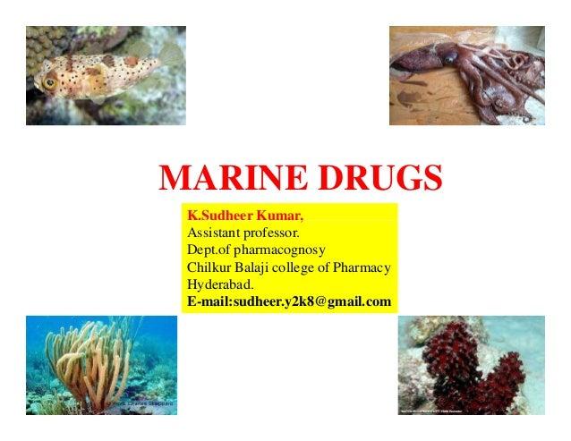 MARINE DRUGS K.Sudheer Kumar, Assistant professor. Dept.of pharmacognosy Chilkur Balaji college of Pharmacy Hyderabad. E-m...