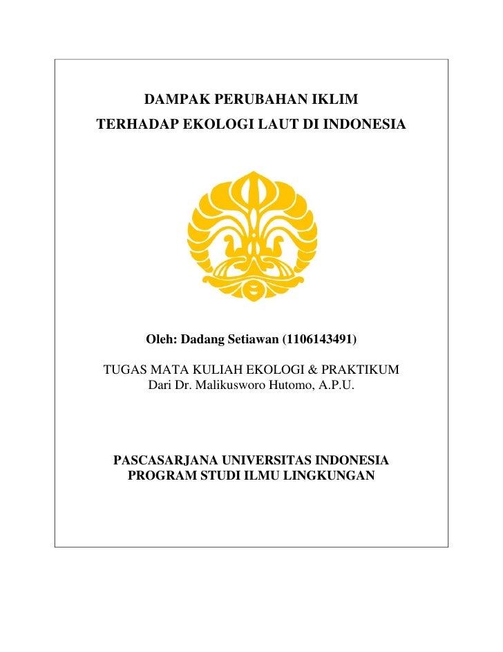 DAMPAK PERUBAHAN IKLIMTERHADAP EKOLOGI LAUT DI INDONESIA     Oleh: Dadang Setiawan (1106143491)TUGAS MATA KULIAH EKOLOGI &...