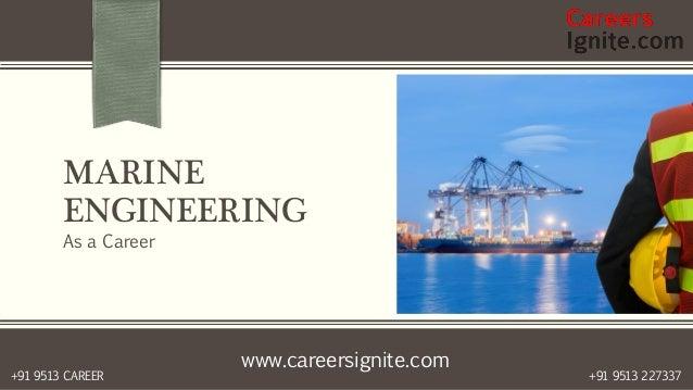 www.careersignite.com +91 9513 227337+91 9513 CAREER MARINE ENGINEERING As a Career