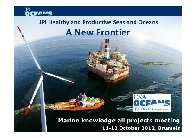 JPI Healthy and Productive Seas and Oceans         A New Frontier      Marine knowledge all projects meeting              ...