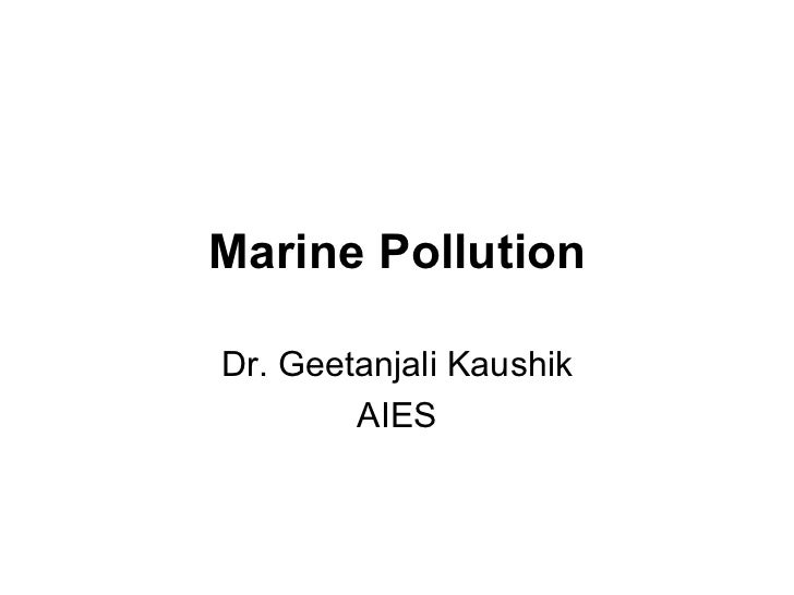 Marine Pollution Dr. Geetanjali Kaushik AIES