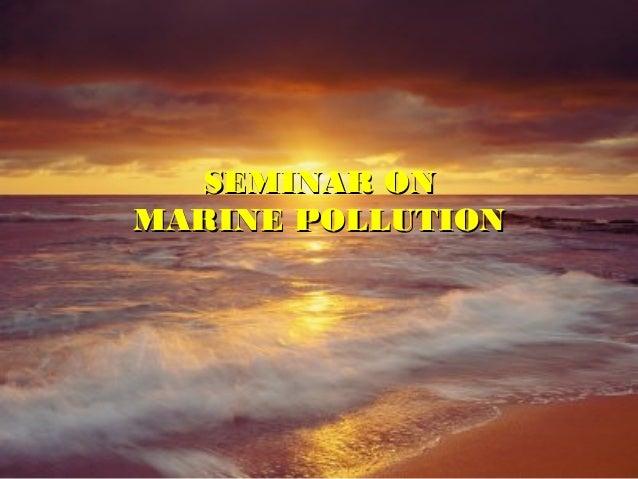 SEMINAR ONSEMINAR ON MARINE POLLUTIONMARINE POLLUTION